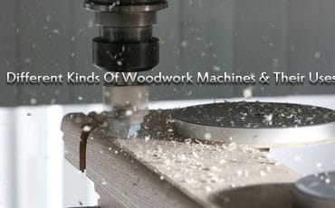 Different Kinds of Woodwork Machines & Their Uses