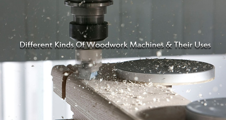 Different Kinds Of Woodwork Machines Their Uses Niharindustries Com