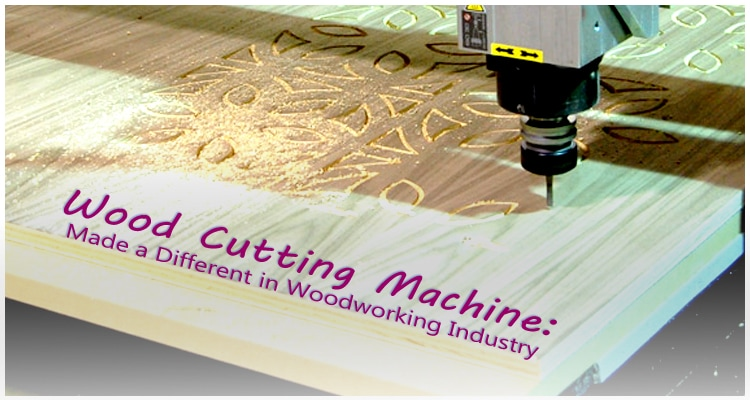 Wood Cutting Machine: Made a Different in Woodworking ...
