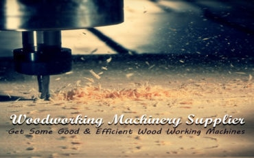 Woodworking Machinery Supplier Get Some Good & Efficient Wood Working Machines