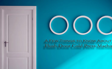 A Few Things to Know About A Flush Door Cold Press Machine