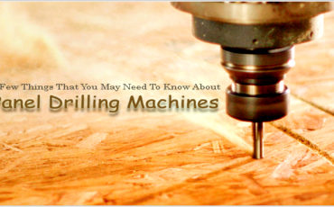 A Few Things That You May Need To Know About Panel Drilling Machines