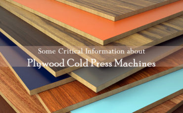 Some Critical Information about Plywood Cold Press Machines