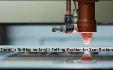 Consider Getting an Acrylic Cutting Machine for Your Business