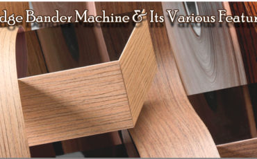 Edge Bander Machine & Its Various Features