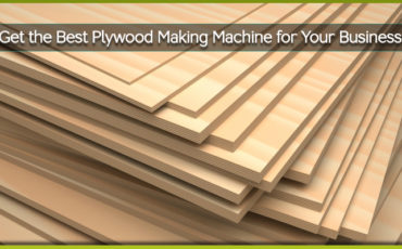 Get the Best Plywood Making Machine for Your Business