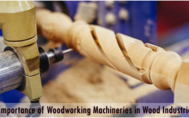 Importance of Woodworking Machineries in Wood Industries