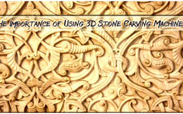 The Importance of Using 3D Stone Carving Machines