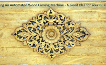 Buying An Automated Wood Carving Machine – A Good Idea for Your Business