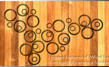 Unique Features of Laser Cutting & Engraving Machines