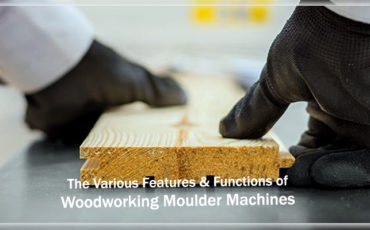 The Various Features & Functions of Woodworking Moulder Machines